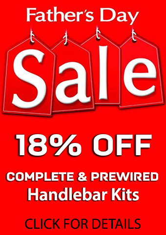 Fathers Day Sale on COMPLETE and PREWIRED Handlebar Kits